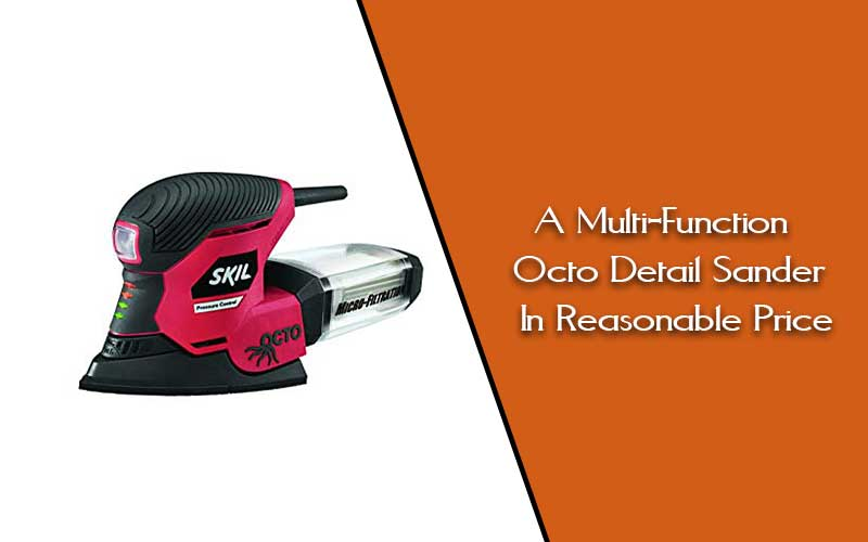 Skil-7302-02 Octo Detail Sander Review