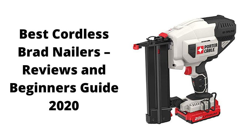 Best Cordless Brad Nailers Reviews