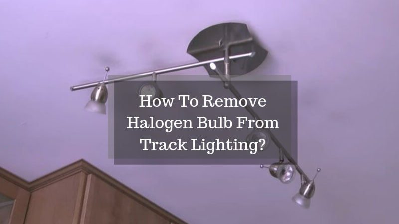 How-To-Remove-Halogen-Bulb-From-Track-Lighting