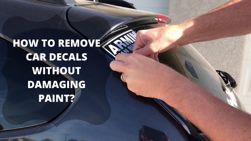 HOW TO REMOVE CAR DECALS WITHOUT DAMAGING PAINT_